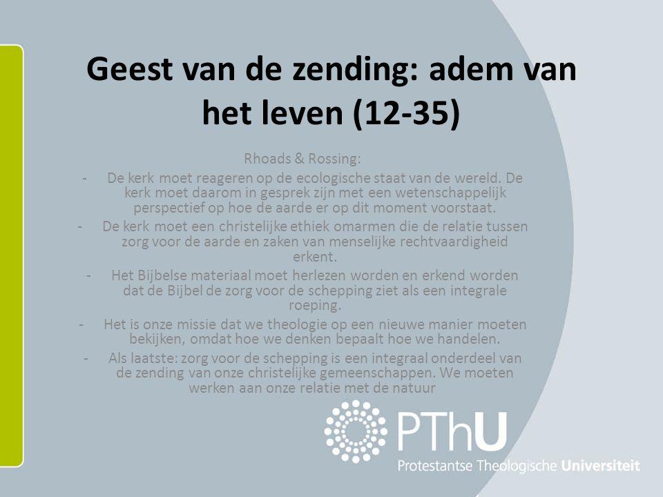 Geest van de zending: adem van het leven (12-35) Rhoads & Rossing: -De kerk moet reageren op de ecologische staat van de wereld.