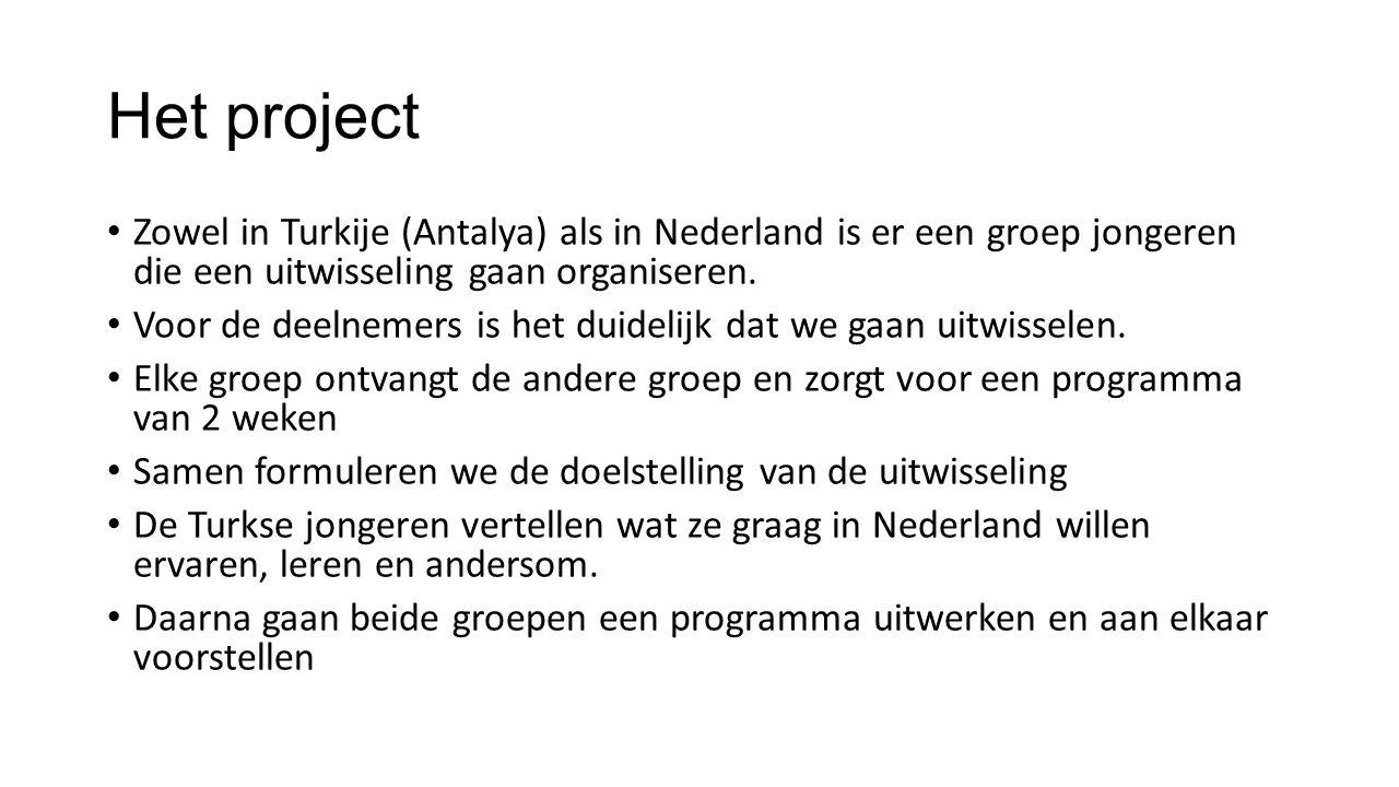 Het project Zowel in Turkije (Antalya) als in Nederland is er een groep jongeren die een uitwisseling gaan organiseren.