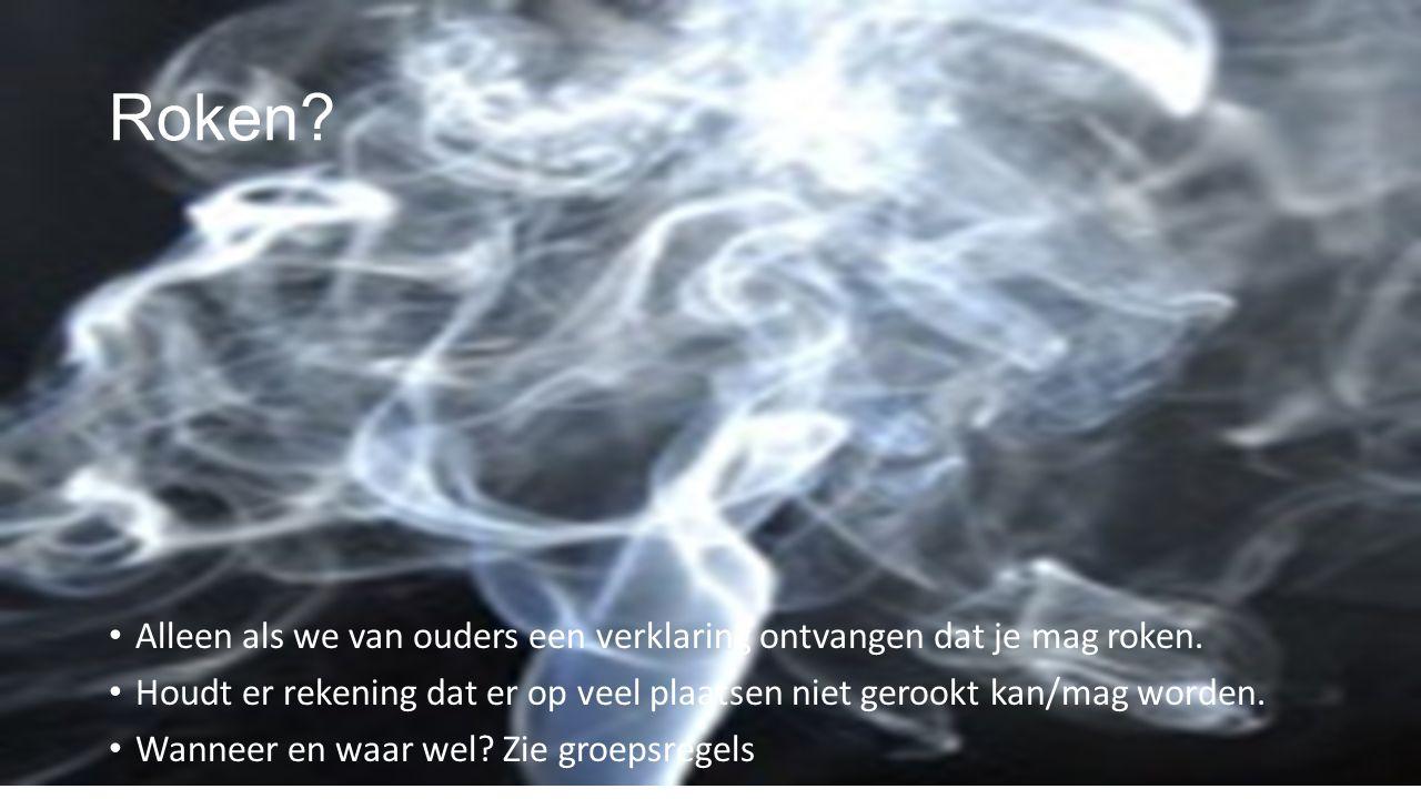 Roken. Alleen als we van ouders een verklaring ontvangen dat je mag roken.
