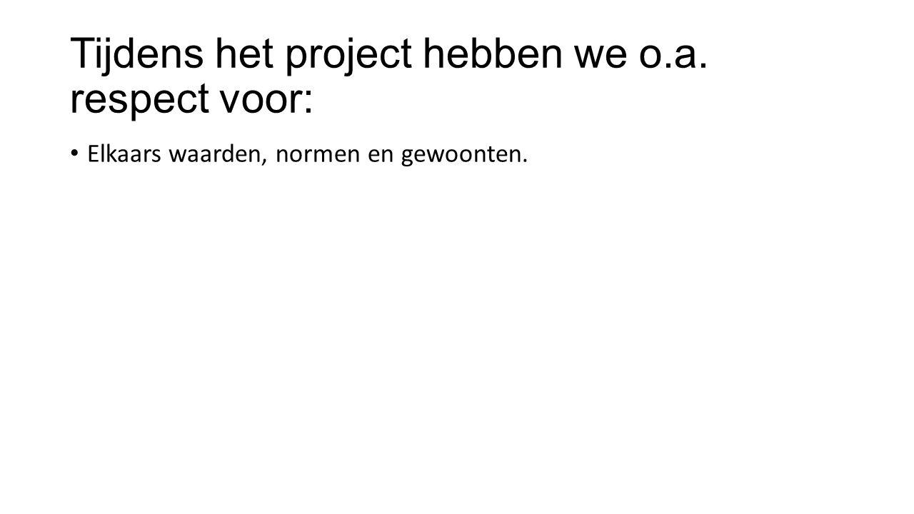 Tijdens het project hebben we o.a. respect voor: Elkaars waarden, normen en gewoonten.