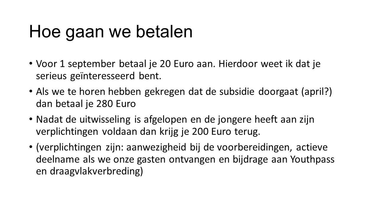 Hoe gaan we betalen Voor 1 september betaal je 20 Euro aan.