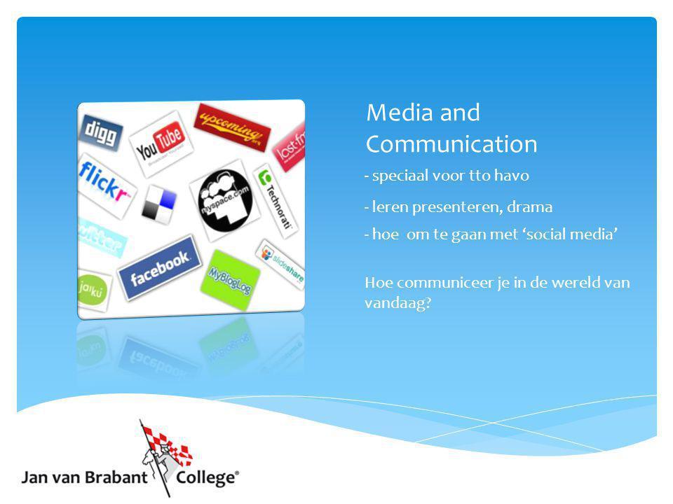 Media and Communication - speciaal voor tto havo - leren presenteren, drama - hoe om te gaan met 'social media' Hoe communiceer je in de wereld van va