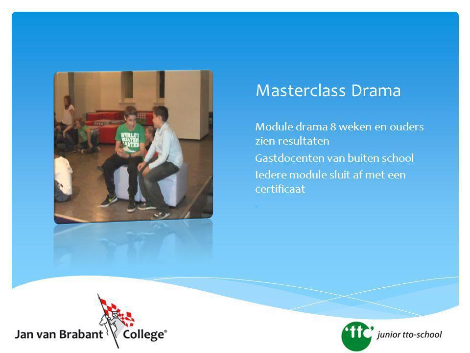 Masterclass Drama Module drama 8 weken en ouders zien resultaten Gastdocenten van buiten school Iedere module sluit af met een certificaat -