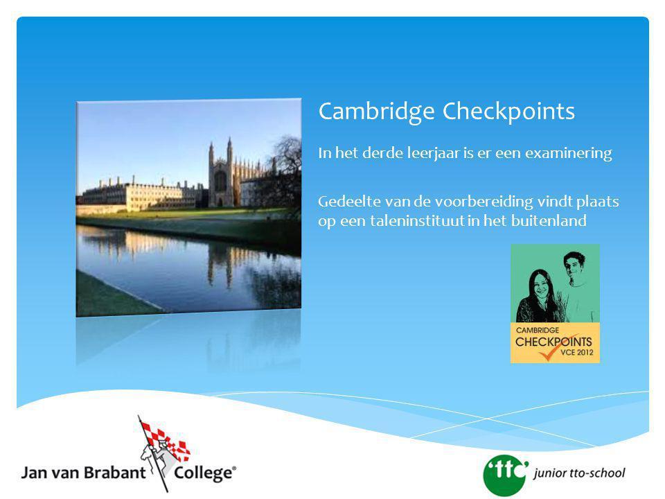 Cambridge Checkpoints In het derde leerjaar is er een examinering Gedeelte van de voorbereiding vindt plaats op een taleninstituut in het buitenland