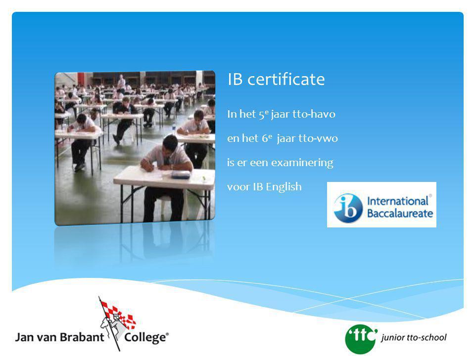 IB certificate In het 5 e jaar tto-havo en het 6 e jaar tto-vwo is er een examinering voor IB English