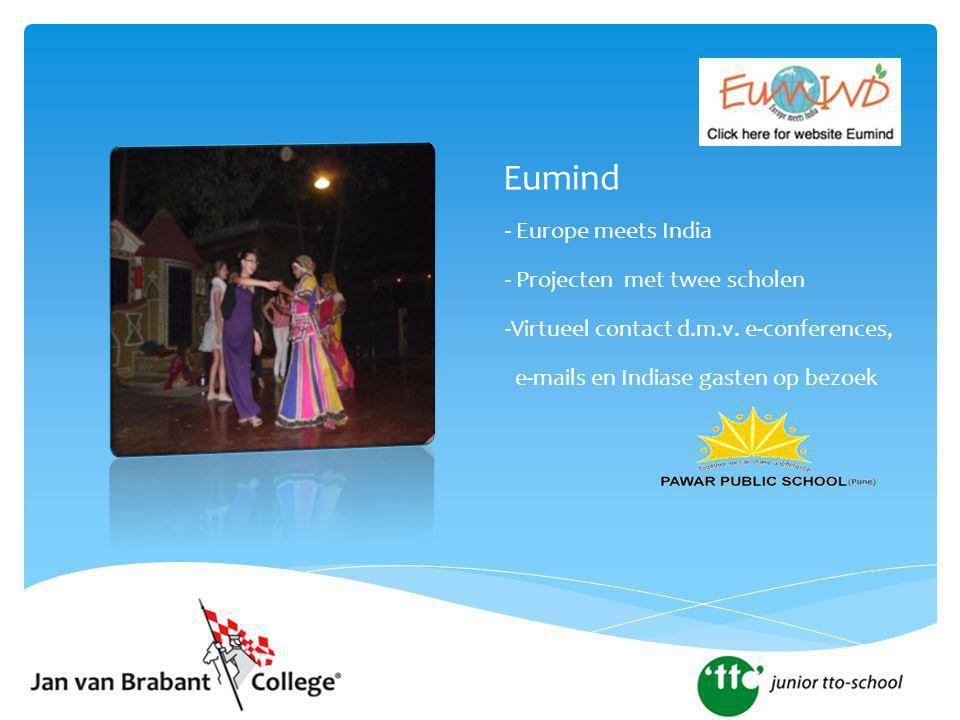 Eumind - Europe meets India - Projecten met twee scholen -Virtueel contact d.m.v. e-conferences, e-mails en Indiase gasten op bezoek