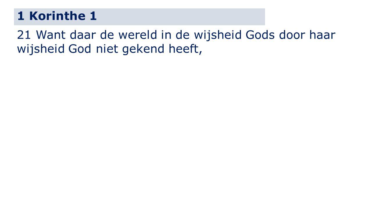 1 Korinthe 1 21 Want daar de wereld in de wijsheid Gods door haar wijsheid God niet gekend heeft,