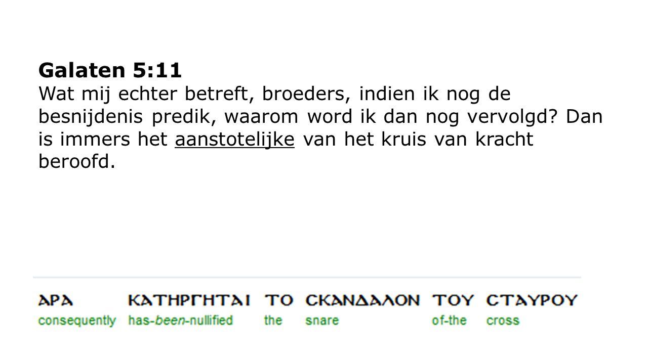 Galaten 5:11 Wat mij echter betreft, broeders, indien ik nog de besnijdenis predik, waarom word ik dan nog vervolgd.