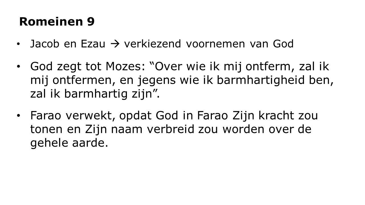 Jacob en Ezau  verkiezend voornemen van God Romeinen 9 God zegt tot Mozes: Over wie ik mij ontferm, zal ik mij ontfermen, en jegens wie ik barmhartigheid ben, zal ik barmhartig zijn .