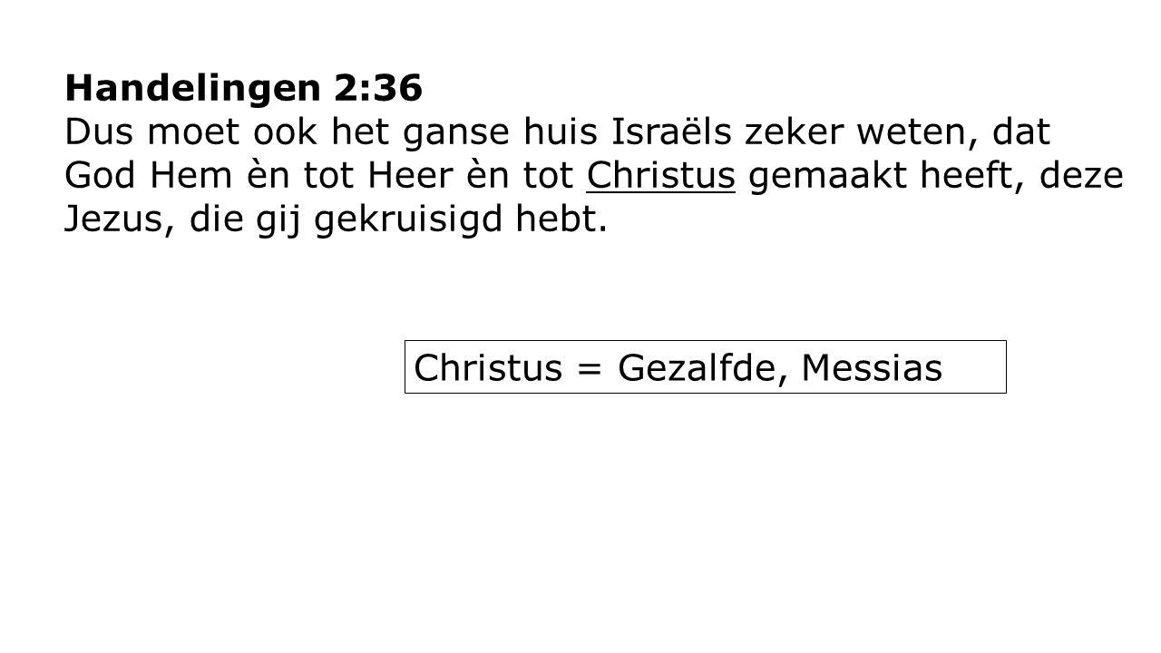 Handelingen 2:36 Dus moet ook het ganse huis Israëls zeker weten, dat God Hem èn tot Heer èn tot Christus gemaakt heeft, deze Jezus, die gij gekruisigd hebt.