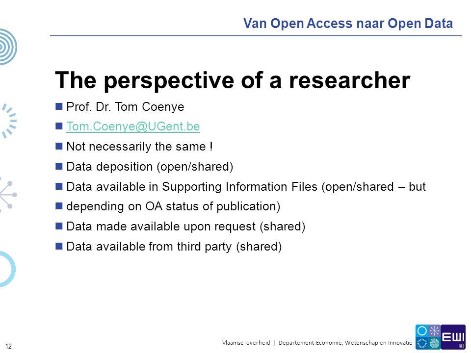 Vlaamse overheid | Departement Economie, Wetenschap en Innovatie Van Open Access naar Open Data The perspective of a researcher Prof. Dr. Tom Coenye T