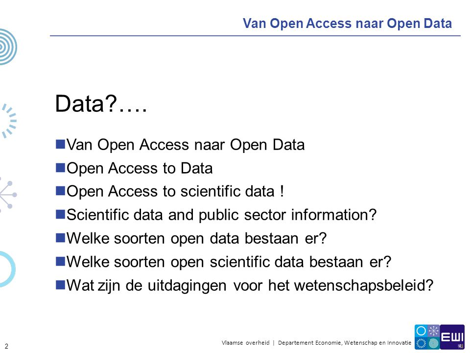 Vlaamse overheid | Departement Economie, Wetenschap en Innovatie Van Open Access naar Open Data Why would I NOT share my data.