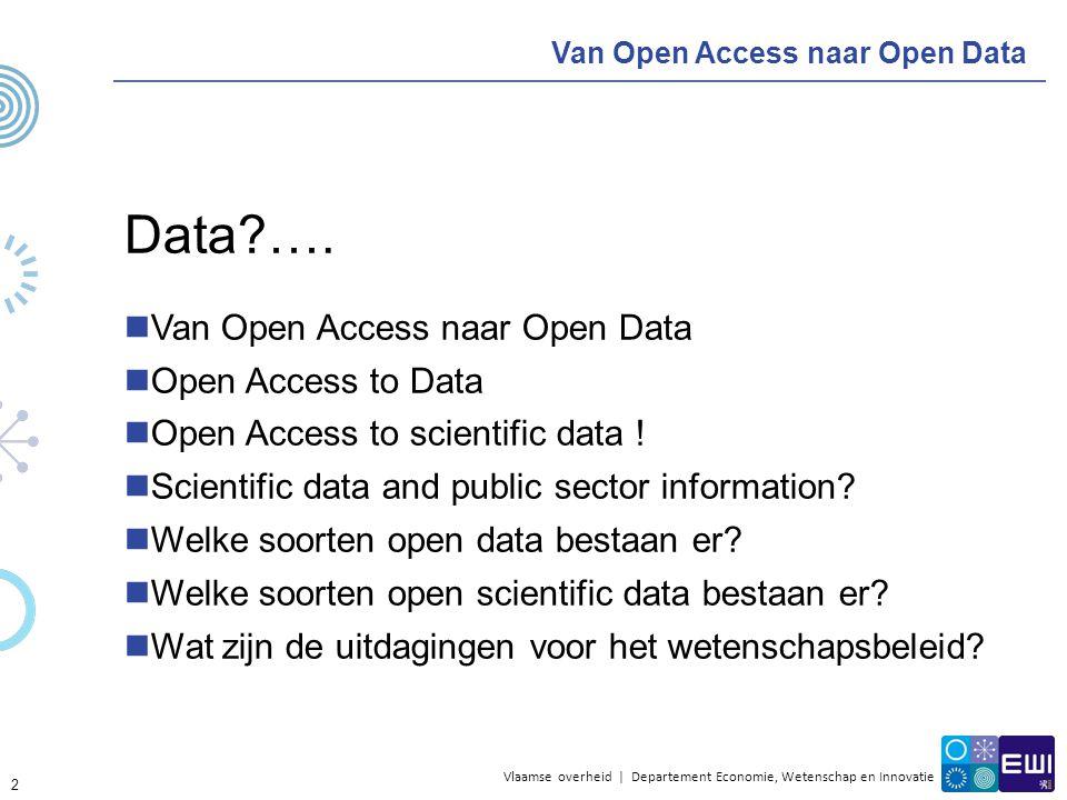Vlaamse overheid | Departement Economie, Wetenschap en Innovatie Van Open Access naar Open Data Data?…. Van Open Access naar Open Data Open Access to