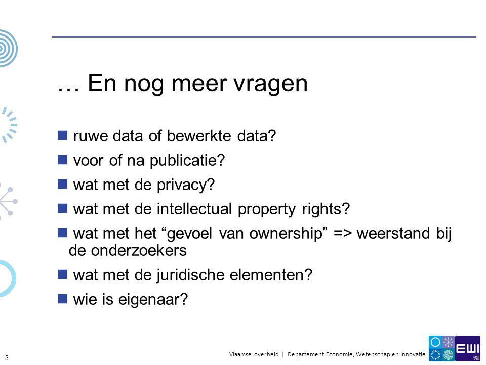 Vlaamse overheid | Departement Economie, Wetenschap en Innovatie … En nog meer vragen ruwe data of bewerkte data? voor of na publicatie? wat met de pr