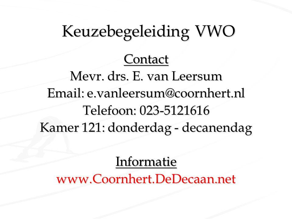 Keuzebegeleiding VWO Contact Mevr. drs. E. van Leersum Email: e.vanleersum@coornhert.nl Telefoon: 023-5121616 Kamer 121: donderdag - decanendag Inform