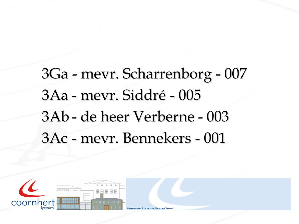 3Ga - mevr.Scharrenborg - 007 3Aa- mevr. Siddré - 005 3Ab- de heer Verberne - 003 3Ac- mevr.