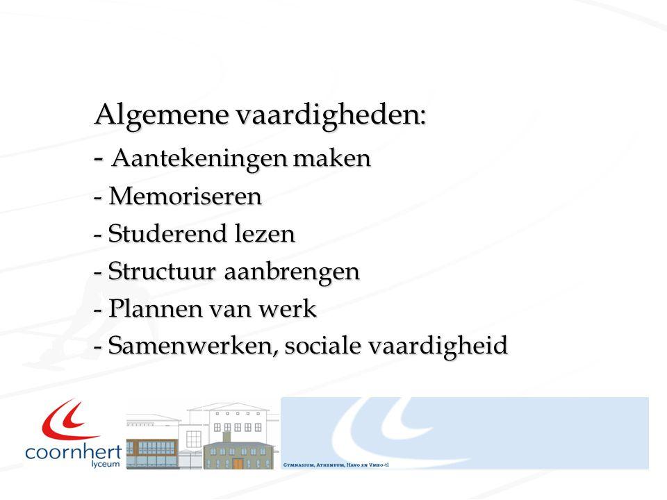 Algemene vaardigheden: - Aantekeningen maken - Memoriseren - Studerend lezen - Structuur aanbrengen - Plannen van werk - Samenwerken, sociale vaardigh