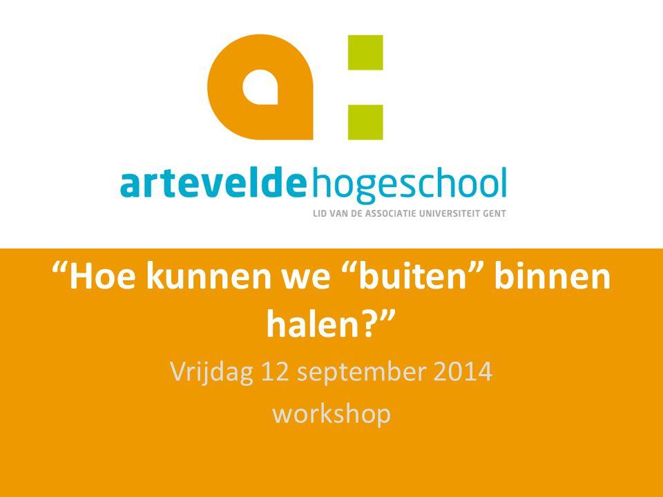 """""""Hoe kunnen we """"buiten"""" binnen halen?"""" Vrijdag 12 september 2014 workshop"""