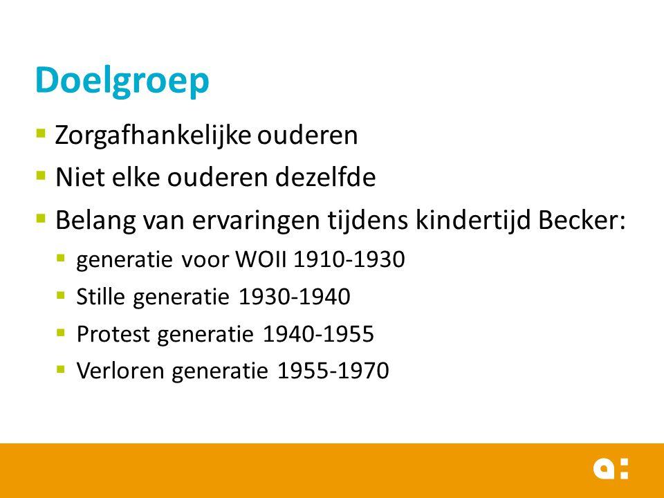  Zorgafhankelijke ouderen  Niet elke ouderen dezelfde  Belang van ervaringen tijdens kindertijd Becker:  generatie voor WOII 1910-1930  Stille ge