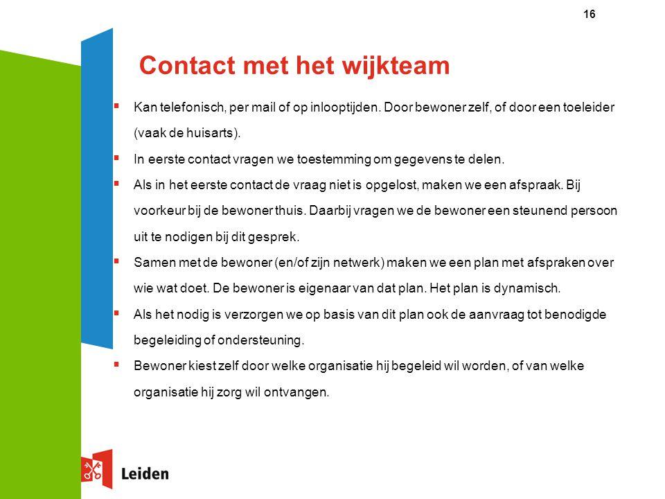 Contact met het wijkteam  Kan telefonisch, per mail of op inlooptijden. Door bewoner zelf, of door een toeleider (vaak de huisarts).  In eerste cont