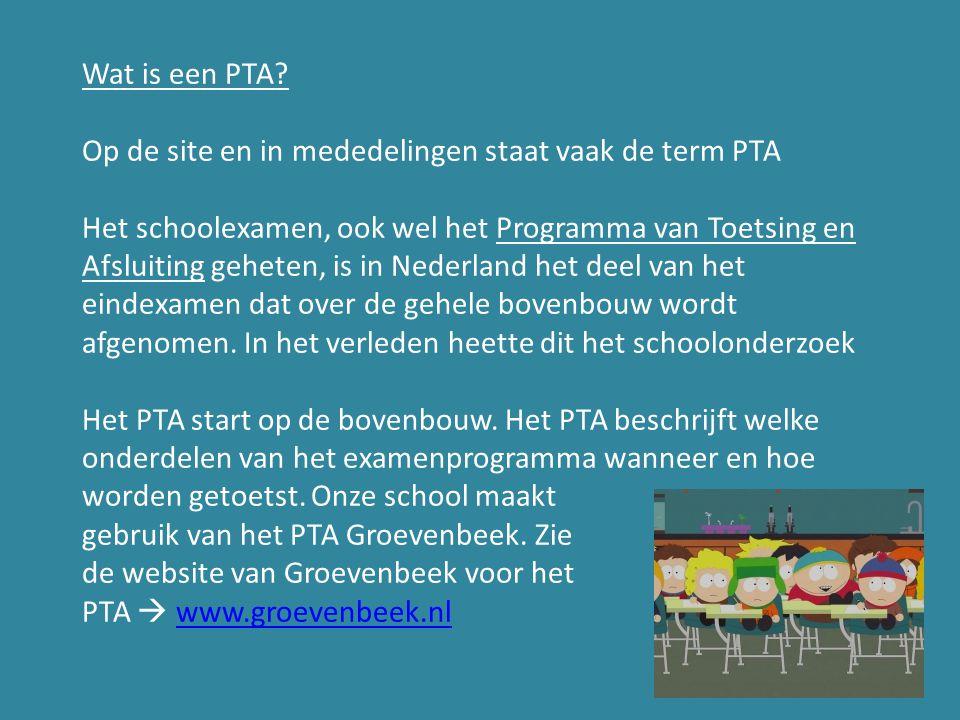 Wat is een PTA? Op de site en in mededelingen staat vaak de term PTA Het schoolexamen, ook wel het Programma van Toetsing en Afsluiting geheten, is in