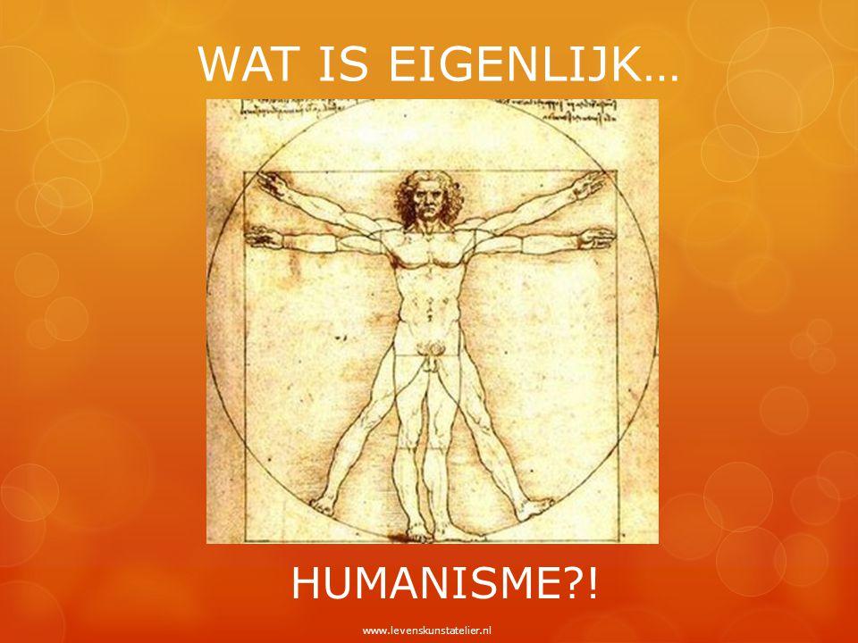 WAT IS EIGENLIJK… HUMANISME?! www.levenskunstatelier.nl