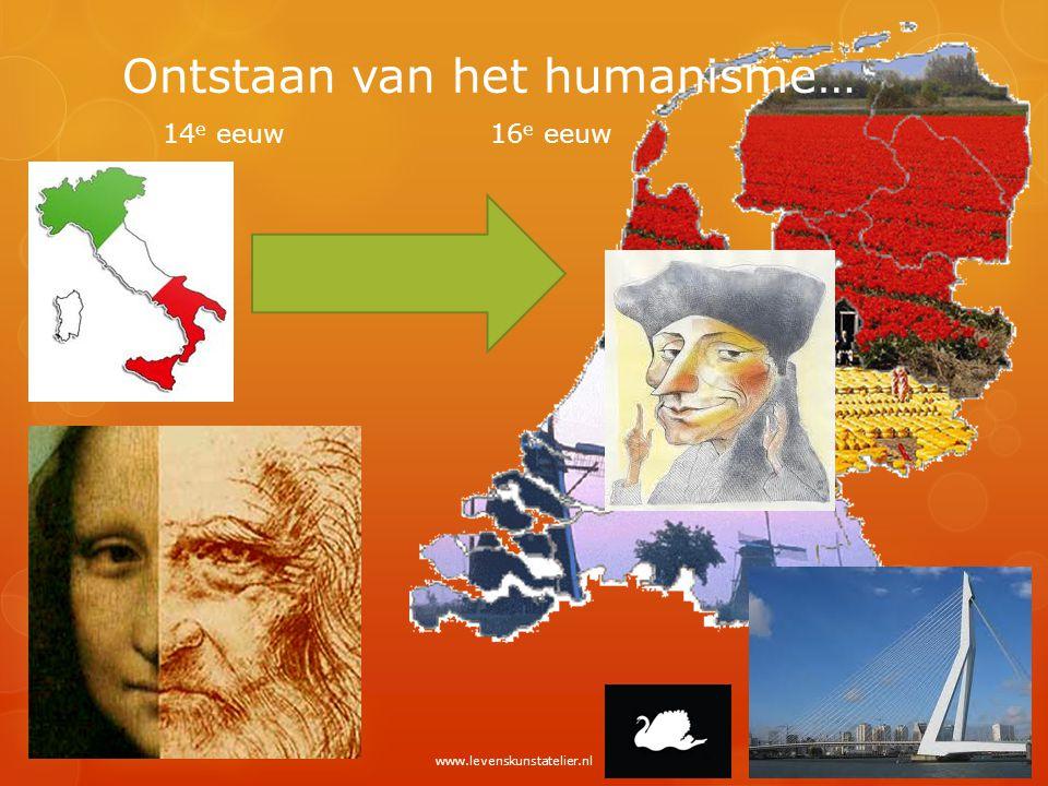 Ontstaan van het humanisme… 14 e eeuw16 e eeuw www.levenskunstatelier.nl