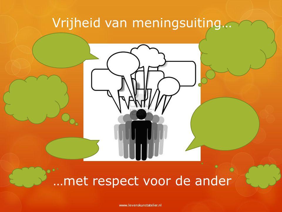 Vrijheid van meningsuiting… …met respect voor de ander www.levenskunstatelier.nl