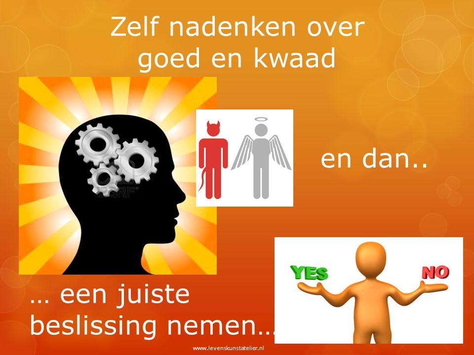Zelf nadenken over goed en kwaad … een juiste beslissing nemen… en dan.. www.levenskunstatelier.nl