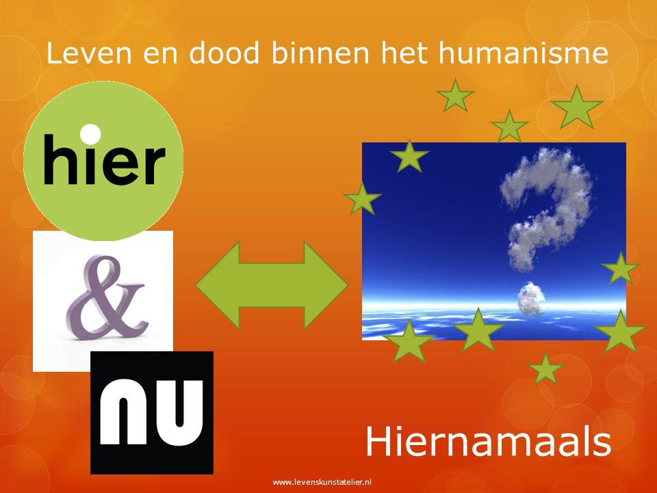 Leven en dood binnen het humanisme Hiernamaals www.levenskunstatelier.nl