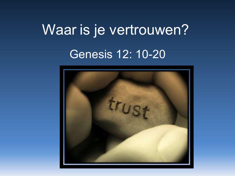 Waar is je vertrouwen? Genesis 12: 10-20