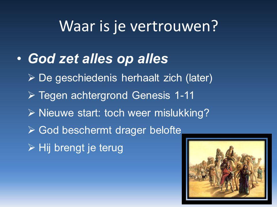 Waar is je vertrouwen? God zet alles op alles  De geschiedenis herhaalt zich (later)  Tegen achtergrond Genesis 1-11  Nieuwe start: toch weer mislu