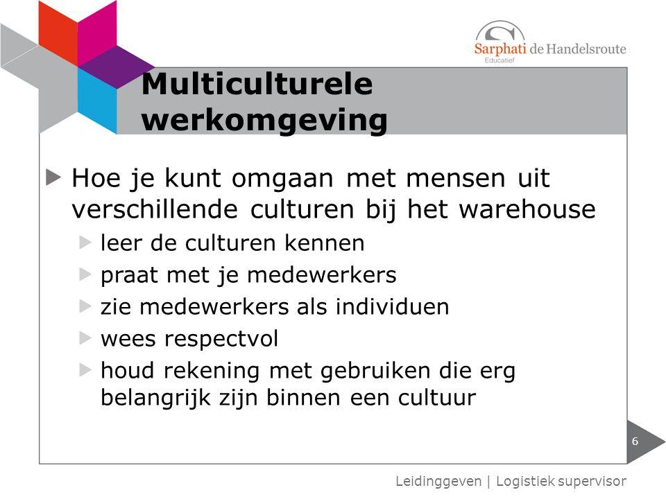 Hoe je kunt omgaan met mensen uit verschillende culturen bij het warehouse leer de culturen kennen praat met je medewerkers zie medewerkers als individuen wees respectvol houd rekening met gebruiken die erg belangrijk zijn binnen een cultuur 6 Leidinggeven | Logistiek supervisor Multiculturele werkomgeving