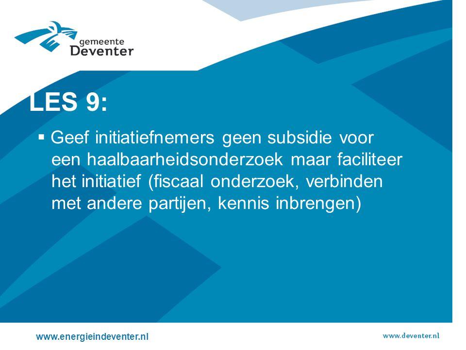 www.energieindeventer.nl LES 9:  Geef initiatiefnemers geen subsidie voor een haalbaarheidsonderzoek maar faciliteer het initiatief (fiscaal onderzoe
