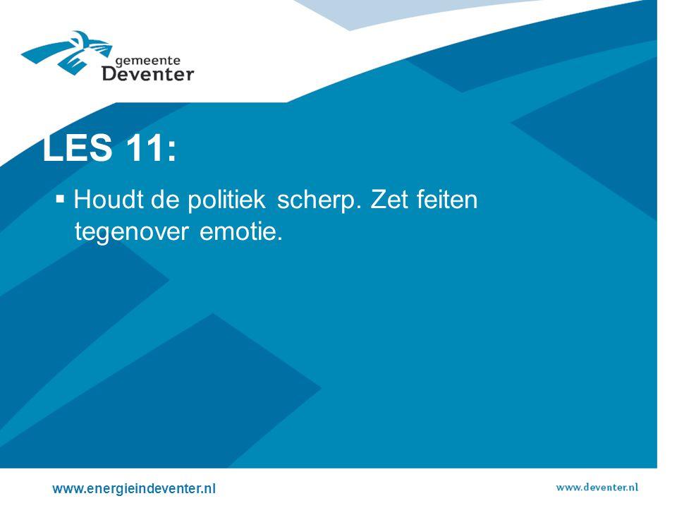 www.energieindeventer.nl LES 11:  Houdt de politiek scherp. Zet feiten tegenover emotie.