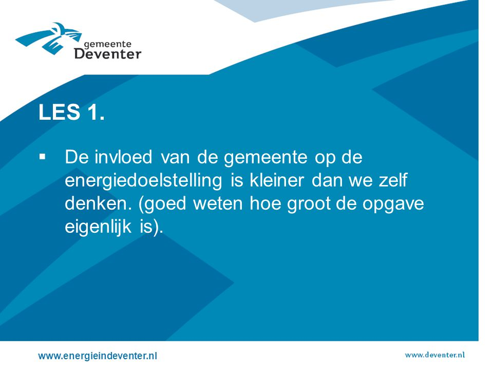 LES 1.  De invloed van de gemeente op de energiedoelstelling is kleiner dan we zelf denken. (goed weten hoe groot de opgave eigenlijk is). www.energi