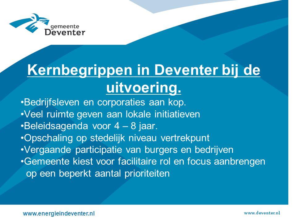 Kernbegrippen in Deventer bij de uitvoering. Bedrijfsleven en corporaties aan kop. Veel ruimte geven aan lokale initiatieven Beleidsagenda voor 4 – 8