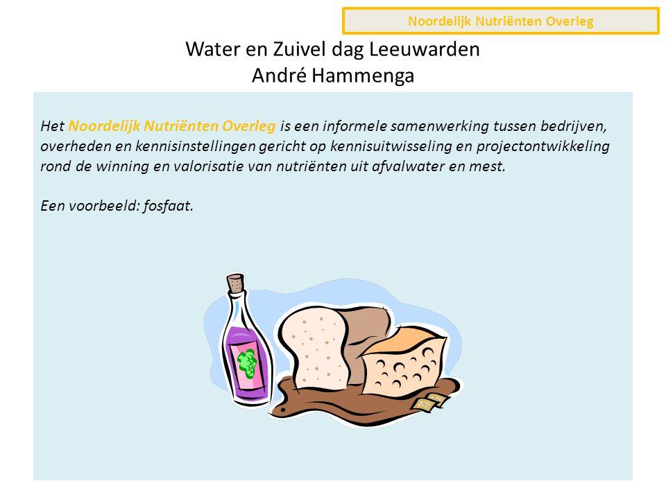 Water en Zuivel dag Leeuwarden André Hammenga Het Noordelijk Nutriënten Overleg is een informele samenwerking tussen bedrijven, overheden en kennisinstellingen gericht op kennisuitwisseling en projectontwikkeling rond de winning en valorisatie van nutriënten uit afvalwater en mest.