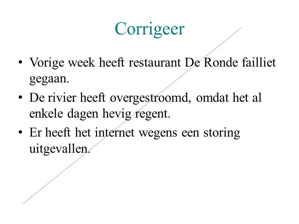 Corrigeer Vorige week heeft restaurant De Ronde failliet gegaan. De rivier heeft overgestroomd, omdat het al enkele dagen hevig regent. Er heeft het i