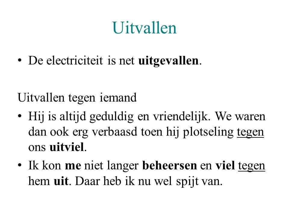 Uitvallen De electriciteit is net uitgevallen. Uitvallen tegen iemand Hij is altijd geduldig en vriendelijk. We waren dan ook erg verbaasd toen hij pl