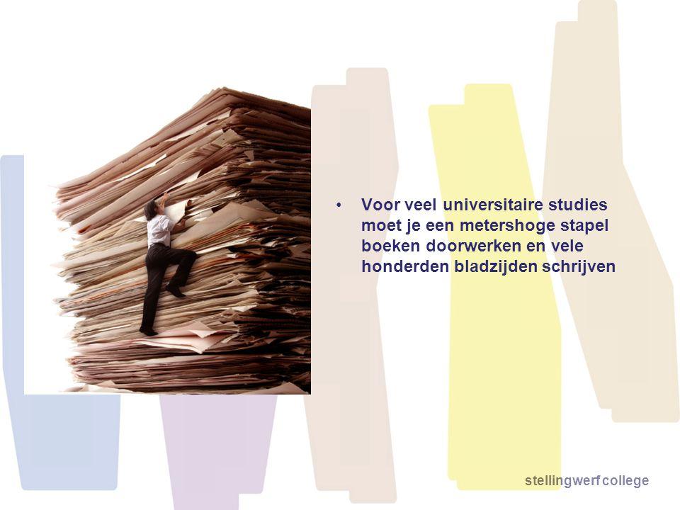 stellingwerf college Voor veel universitaire studies moet je een metershoge stapel boeken doorwerken en vele honderden bladzijden schrijven
