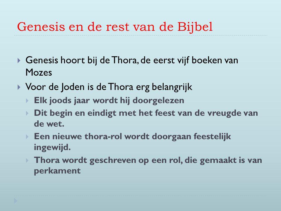 Genesis en de rest van de Bijbel  Genesis hoort bij de Thora, de eerst vijf boeken van Mozes  Voor de Joden is de Thora erg belangrijk  Elk joods j