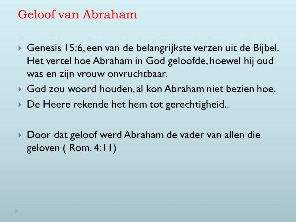 Geloof van Abraham  Genesis 15:6, een van de belangrijkste verzen uit de Bijbel. Het vertel hoe Abraham in God geloofde, hoewel hij oud was en zijn v