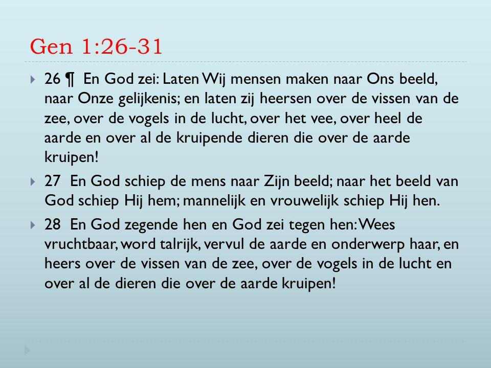 Gen 1:26-31  26 ¶ En God zei: Laten Wij mensen maken naar Ons beeld, naar Onze gelijkenis; en laten zij heersen over de vissen van de zee, over de vo