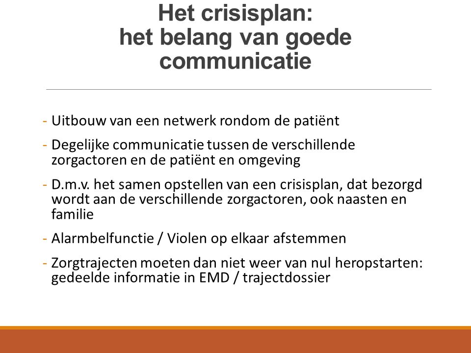 Het crisisplan: het belang van goede communicatie -Uitbouw van een netwerk rondom de patiënt -Degelijke communicatie tussen de verschillende zorgactor