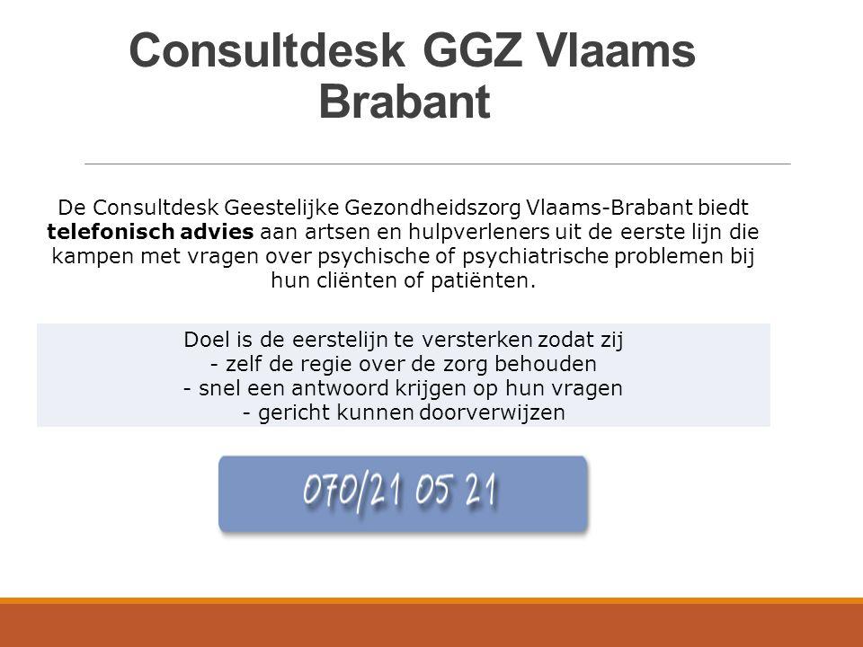 Consultdesk GGZ Vlaams Brabant De Consultdesk Geestelijke Gezondheidszorg Vlaams-Brabant biedt telefonisch advies aan artsen en hulpverleners uit de e