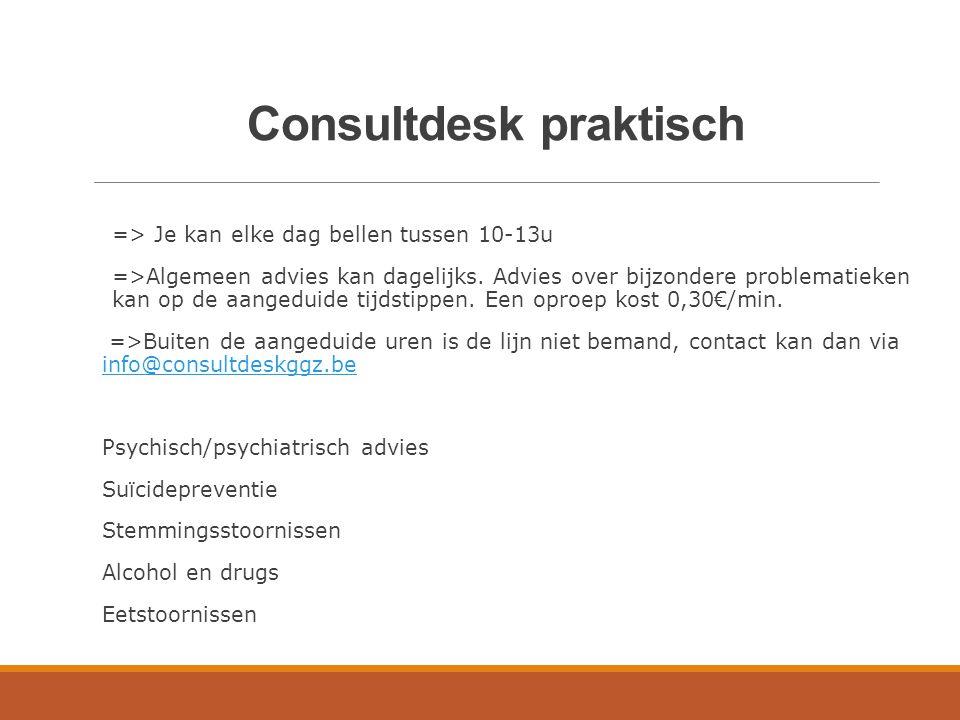 Consultdesk praktisch => Je kan elke dag bellen tussen 10-13u =>Algemeen advies kan dagelijks. Advies over bijzondere problematieken kan op de aangedu