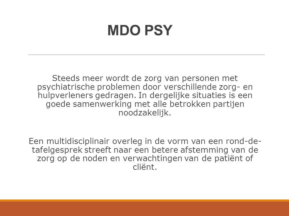 MDO PSY Steeds meer wordt de zorg van personen met psychiatrische problemen door verschillende zorg- en hulpverleners gedragen. In dergelijke situatie