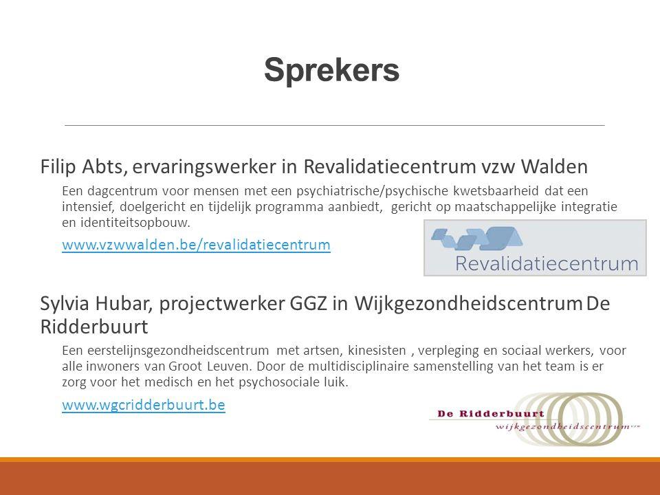 Sprekers Filip Abts, ervaringswerker in Revalidatiecentrum vzw Walden Een dagcentrum voor mensen met een psychiatrische/psychische kwetsbaarheid dat e