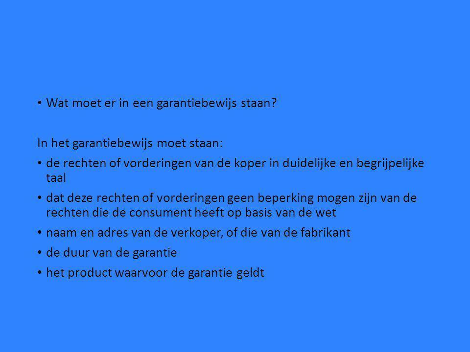 Wat moet er in een garantiebewijs staan? In het garantiebewijs moet staan: de rechten of vorderingen van de koper in duidelijke en begrijpelijke taal